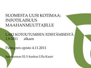 SUOMESTA UUSI KOTIMAA: INFOTILAISUUS MAAHANMUUTTAJILLE  LAKI KOTOUTUMISEN EDIST MISEST  1.9.2011  alkaen   Palmgren opis