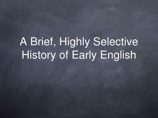 A Brief, Highly Selective History of Early English