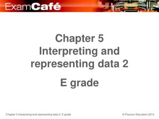Chapter 5 Interpreting and representing data 2 E grade