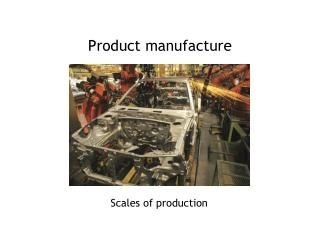Product manufacture