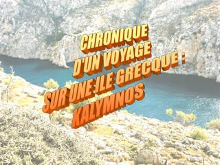 CHRONIQUE  D'UN VOYAGE  SUR UNE ILE GRECQUE : KALYMNOS