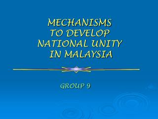 MECHANISMS  TO DEVELOP  NATIONAL UNITY  IN MALAYSIA