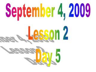 September 4, 2009 Lesson 2 Day 5