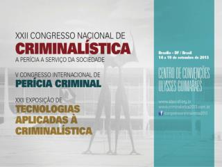 XXII  Congresso Nacional de Criminalística V  Congresso Internacional de Perícia Criminal