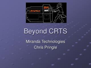 Beyond CRTS