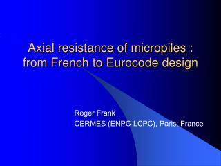 Axial resistance of micropiles :  from French to Eurocode design