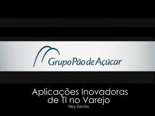 Aplicações Inovadoras de TI no Varejo Ney Santos