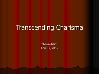 Transcending Charisma