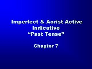 "Imperfect & Aorist Active Indicative ""Past Tense"" Chapter 7"