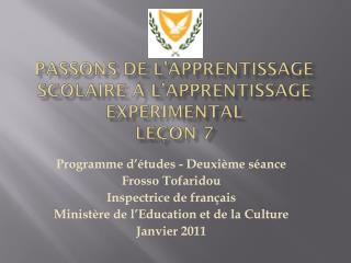 Passons de l�apprentissage scolaire � l�apprentissage exp�rimental  Le�on 7