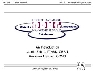 An Introduction Jamie Shiers, IT/ASD, CERN Reviewer Member, ODMG