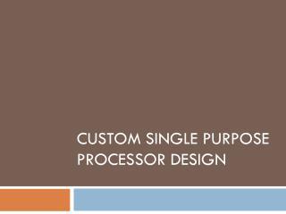 Custom Single Purpose Processor Design