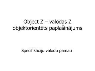 Object Z – valodas Z objektorientēts paplašinājums