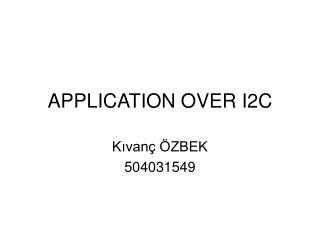 APPLICATION OVER I2C