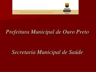Prefeitura Municipal de Ouro Preto Secretaria Municipal de Sa�de