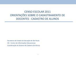 CENSO ESCOLAR 2011 ORIENTAÇÕES SOBRE O CADASTRAMENTO DE DOCENTES - CADASTRO DE ALUNOS