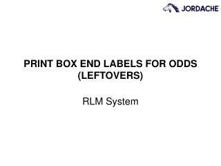 PRINT BOX END LABELS FOR ODDS (LEFTOVERS)