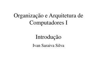 Organização e Arquitetura de Computadores I Introdução