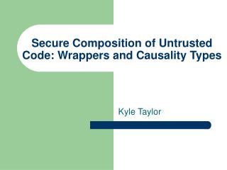 Secure Composition of Untrusted Code: Wrappers and Causality Types
