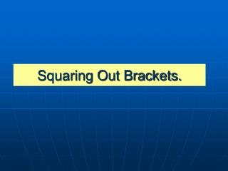 Squaring Out Brackets.