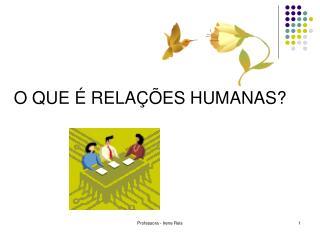 O QUE É RELAÇÕES HUMANAS?