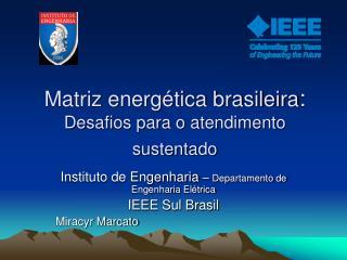 Matriz energética brasileira :  Desafios para o atendimento sustentado