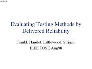 Evaluating Testing Methods by Delivered Reliability