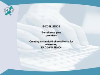 E-XCELLENCE  E-xcellence plus projektek Creating a standard of excellence for  e-learning