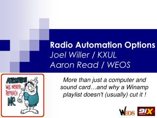 Radio Automation Options Joel Willer / KXUL Aaron Read / WEOS