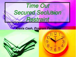 Time Out Secured Seclusion Restraint Alexis Cash, Program Facilitator