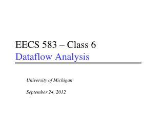EECS 583 – Class 6 Dataflow Analysis