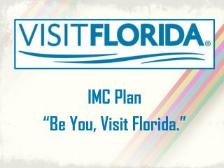 "IMC Plan ""Be You, Visit Florida."""