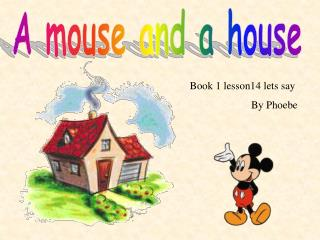 A mouse and a house