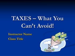 TAXES – What You Can't Avoid!