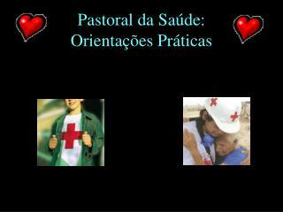 Pastoral da Saúde:  Orientações Práticas