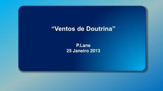 """Ventos de Doutrina"" P.Lane 25 Janeiro 2013"