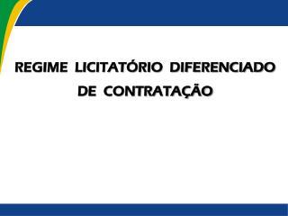 REGIME  LICITATÓRIO  DIFERENCIADO DE  CONTRATAÇÃO