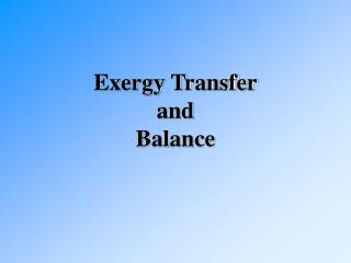 Exergy Transfer and Balance