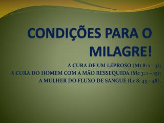 CONDIÇÕES PARA O MILAGRE!
