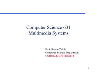 Computer Science 631 Multimedia Systems