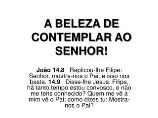 A BELEZA DE CONTEMPLAR AO SENHOR!