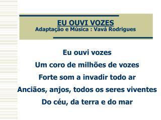 EU OUVI VOZES Adaptação e Música : Vavá Rodrigues