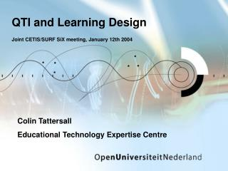 QTI and  Learning  Design Joint CETIS/SURF SiX meeting, January 12th 2004