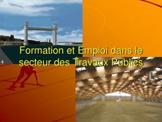 Formation et Emploi dans le secteur  des Travaux Publics