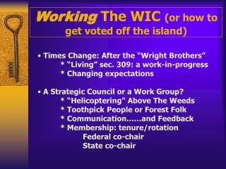 Working  The WIC  (or how to get voted off the island)