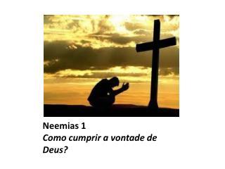 Neemias 1 Como cumprir a vontade de Deus?