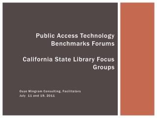 Public Access Technology Benchmarks Forums California State Library Focus Groups