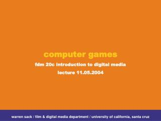 Computer games  fdm 20c introduction to digital media lecture 11.05.2004