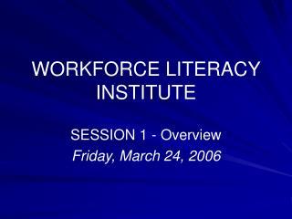 WORKFORCE LITERACY INSTITUTE
