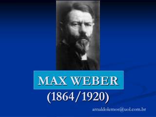 MAX WEBER (1864/1920)